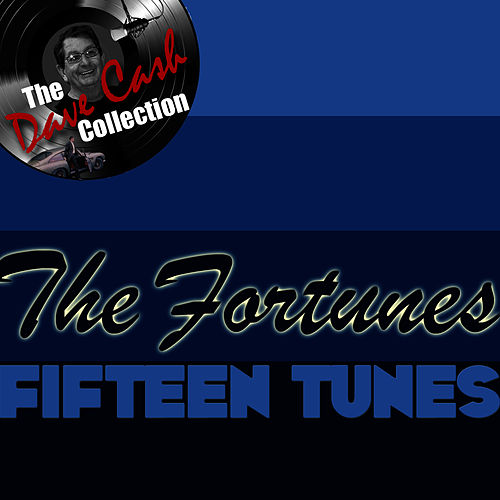 Fifteen Tunes - [The Dave Cash Collection] by The Fortunes