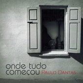 Onde Tudo Começou by Paulo Dantas