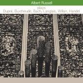 Albert Russell Plays Dupré, Buxtehude, Bach, Langlais, Willan, Handel de Albert Russell