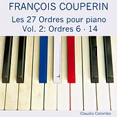 François Couperin: Les 27 ordres pour piano, Vol. 2 (Ordres 6 - 14) by Claudio Colombo
