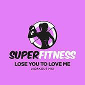 Lose You To Love Me (Workout Mix) de Super Fitness