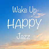 Wake Up Happy Jazz by Various Artists