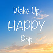 Wake Up Happy Pop by Various Artists