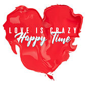Love Is Crazy – Happy Time by Various Artists