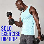Solo Exercise Hip Hop by Various Artists