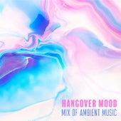 Hangover Mood - Mix of Ambient Music de Various Artists