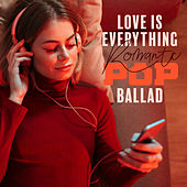 Love is Everything – Romantic Pop Ballad by Various Artists