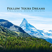 Follow Yours Dreams – Melodic Rock Music by Various Artists