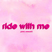 Ride with Me by Pink Sweat$