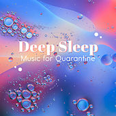 Deep Sleep Music for Quarantine - Calm Sounds for Meditation, Insomnia, Relaxation by Various Artists