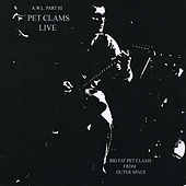 A.W.L. Part III Clams LIve by The Big Fat Pet Clams From Outer Space