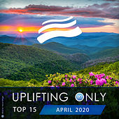 Uplifting Only Top 15: April 2020 by Various Artists