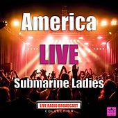 Submarine Ladies (Live) by America