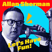 Let's Have Fun! (Remastered) by Allan Sherman