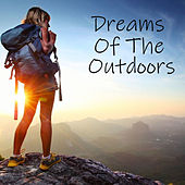Dreams Of The Outdoors by Various Artists