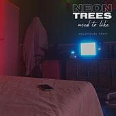 Used To Like (GOLDHOUSE Remix) by Neon Trees