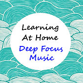Learning At Home Deep Focus Music by Various Artists