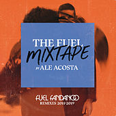 The Fuel Mixtape by Ale Acosta (Fuel Fandango Remixes 2011-2019) von Fuel Fandango