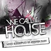 We Call It House, Vol. 7 (Presented By Jochen Pash) by Various Artists