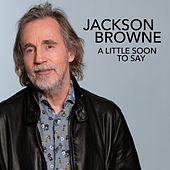 A Little Soon To Say (Radio Edit) by Jackson Browne