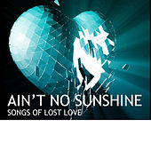 Ain't No Sunshine: Songs Of Lost Love by Various Artists