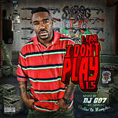 I Don't Play 1.5 by T. Cash