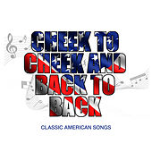 Cheek To Cheek And Back To Back: Classic American Songs by Various Artists