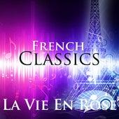 La Vie En Rose: French Classics von Various Artists