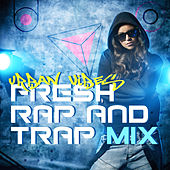 Urban Vibes: Fresh Rap and Trap Mix by Various Artists