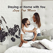 Staying at Home with You – Lazy Pop Music by Various Artists