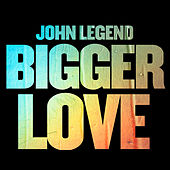 Bigger Love by John Legend