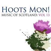 Hoots Mon!: Music Of Scotland Volume 13 by Various Artists