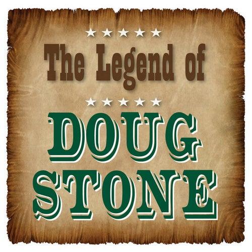 The Legend of Doug Stone by Doug Stone