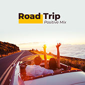 Road Trip Positive Mix de Various Artists