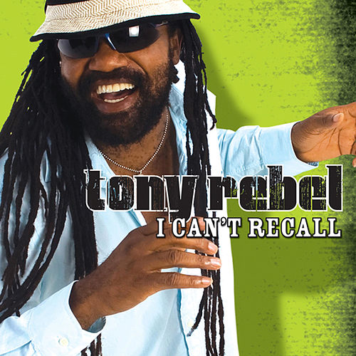 I Can't Recall (Single) by Tony Rebel
