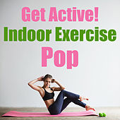 Get Active! Indoor Exercise Pop by Various Artists