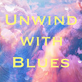 Unwind with Blues by Various Artists