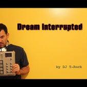 Dream Interrupted by DJ T-Rock
