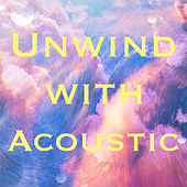 Unwind with Acoustic von Various Artists
