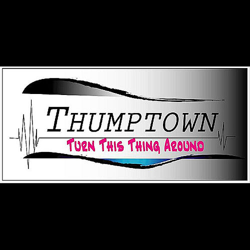 Turn This Thing Around by Thumptown