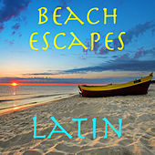 Beach Escapes Latin by Various Artists