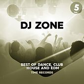 DJ Zone, Vol. 5 (Best of Dance, Club, House and Edm) de Deejay Time, Billy More, Alex Gaudino, Groove Master J., Brothers Delight, Vitaminic, DNA, L.O.B., Blue Lipstick, Nari&Milani, The Spacelovers, B.O.T., The Tamperer, ALPHABET, Andromeda