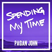 Spending My Time (Cover) by Pagan John