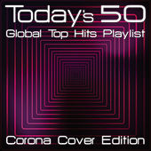 Today's 50 Global Top Hits Playlist - Corona Cover Edition von Various Artists