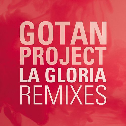 La Gloria (Remixes) by Gotan Project