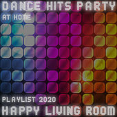 Dance Hits Party at Home - Happy Living Room Playlist 2020 by Various Artists
