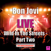 Wild In The Streets - Part Two (Live) di Bon Jovi