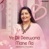 Ye Dil Deewana Mane Na by Anuradha Paudwal