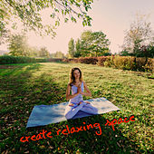 Create Relaxing Space - 15 Incredibly Relaxing New Age Songs to Help You Feel Blissful Rest by New Age