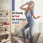 Get Ready to Find the Carefree Island by Various Artists